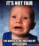 its-not-fair-the-world-is-not-meeting-my-expectations.jpg