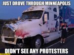 just-drove-through-minneapolis-didnt-see-any-protesters-bloody-truck-minneapolis-riot-memes.jpg